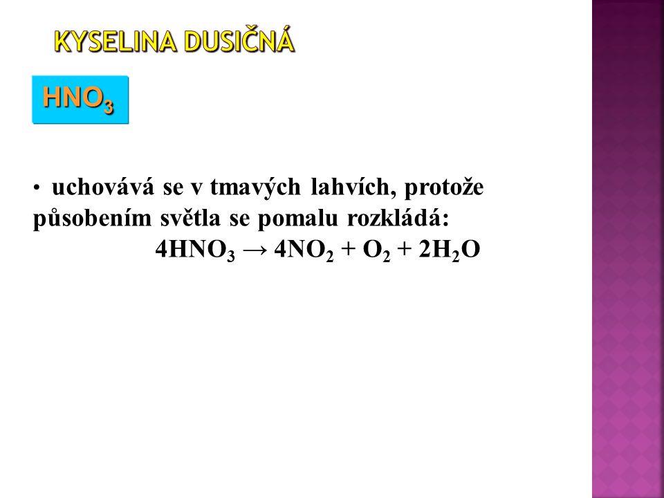 Kyselina dusičná HNO3 4HNO3 → 4NO2 + O2 + 2H2O