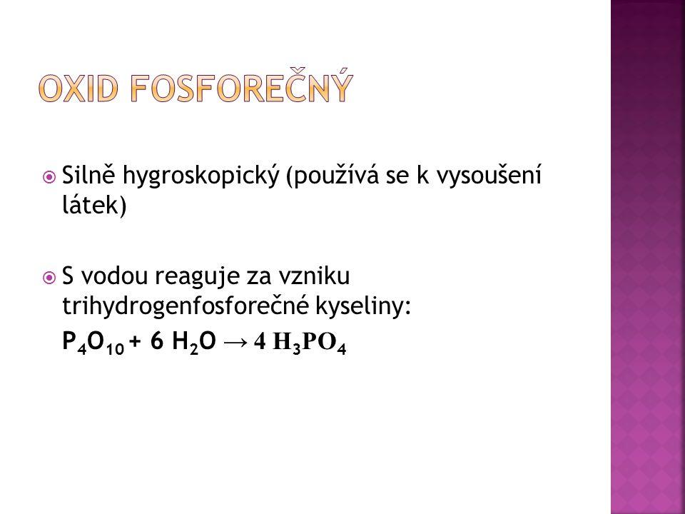 Oxid fosforečný Silně hygroskopický (používá se k vysoušení látek)