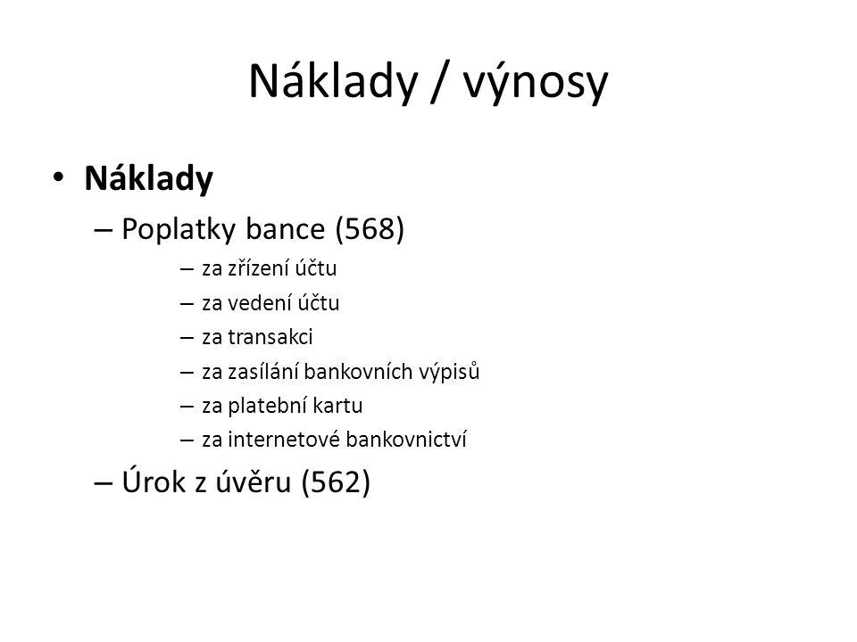 Náklady / výnosy Náklady Poplatky bance (568) Úrok z úvěru (562)
