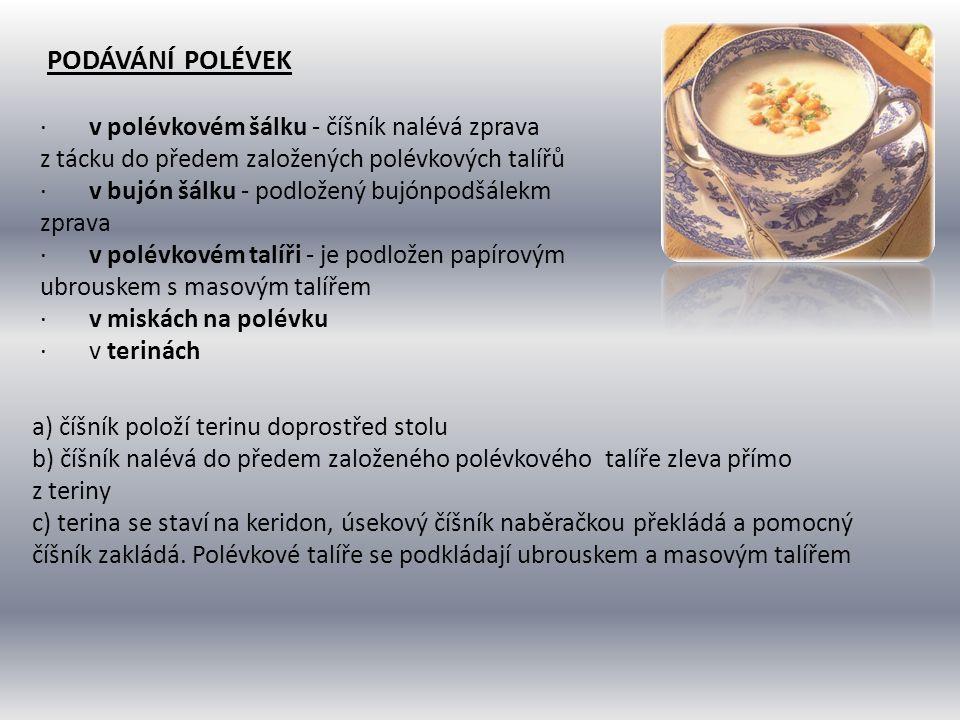 Podávání polévek · v polévkovém šálku - číšník nalévá zprava z tácku do předem založených polévkových talířů.