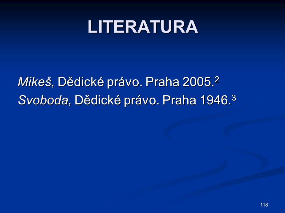 LITERATURA Mikeš, Dědické právo. Praha 2005.2