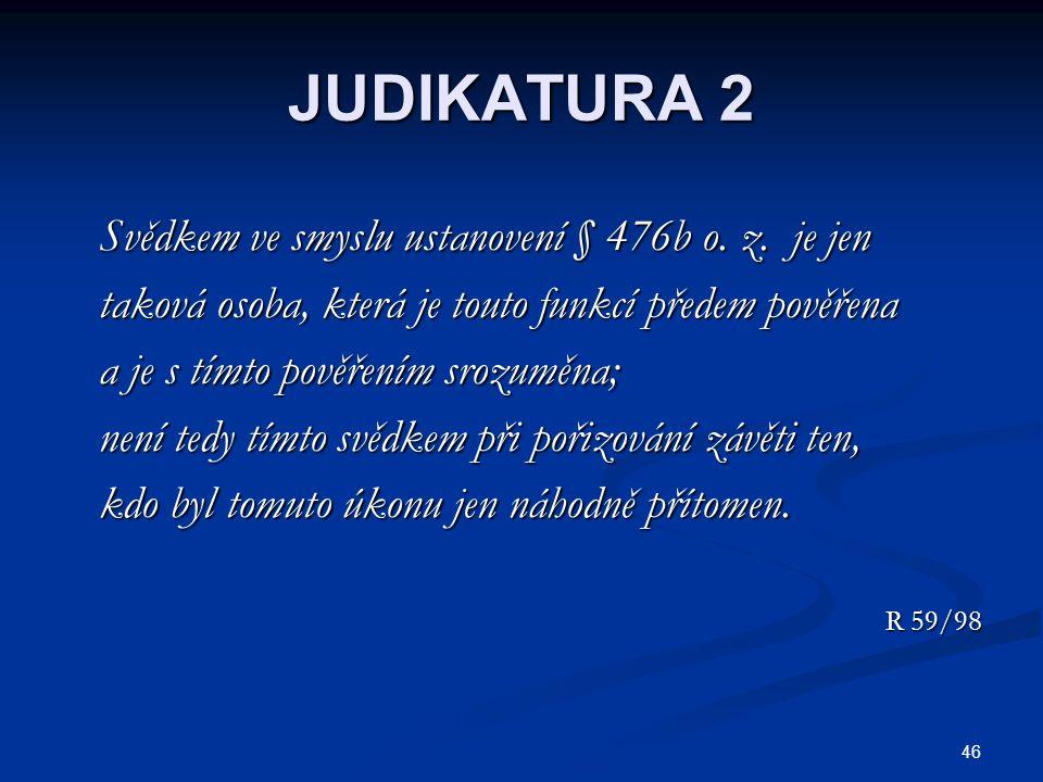 JUDIKATURA 2 Svědkem ve smyslu ustanovení § 476b o. z. je jen
