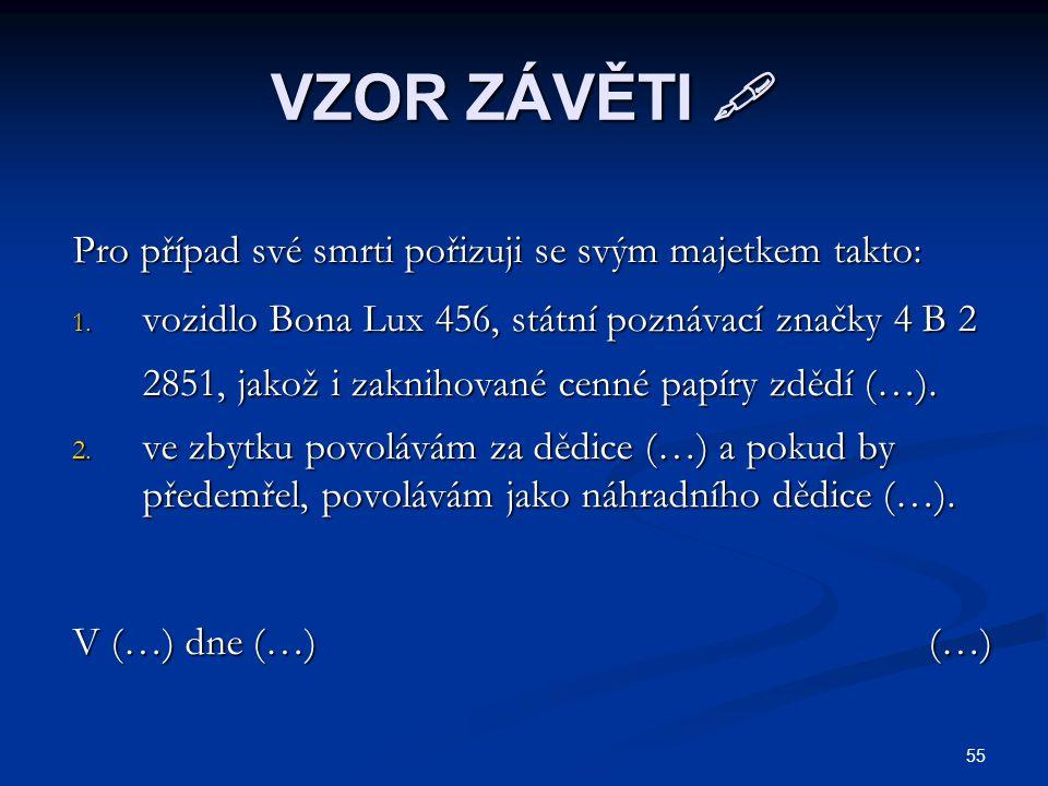 VZOR ZÁVĚTI  Pro případ své smrti pořizuji se svým majetkem takto: