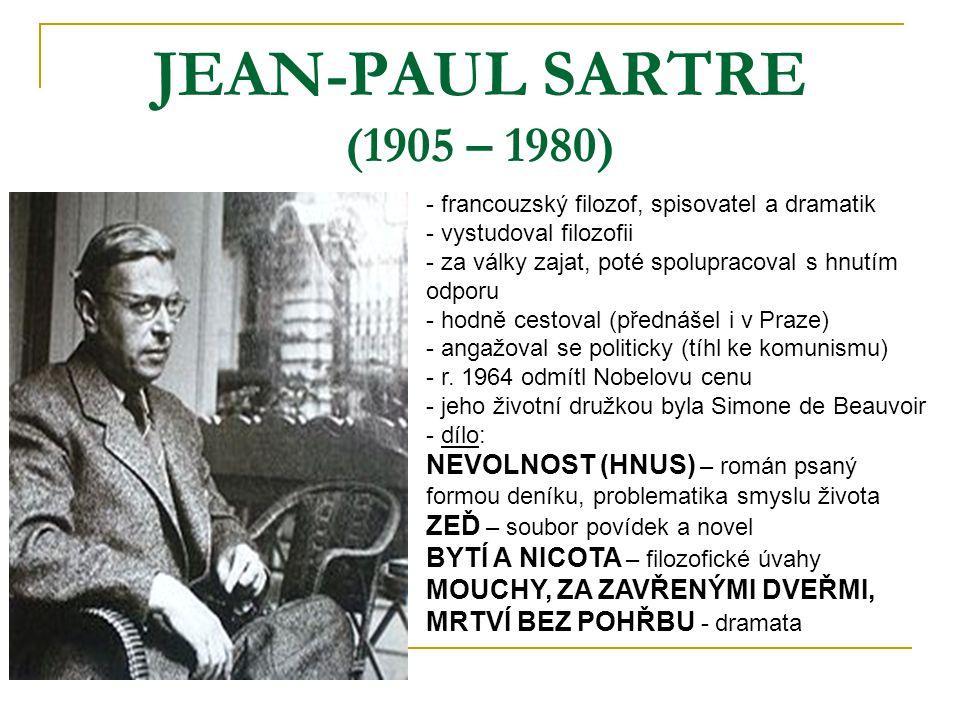 JEAN-PAUL SARTRE (1905 – 1980) francouzský filozof, spisovatel a dramatik. vystudoval filozofii. za války zajat, poté spolupracoval s hnutím odporu.