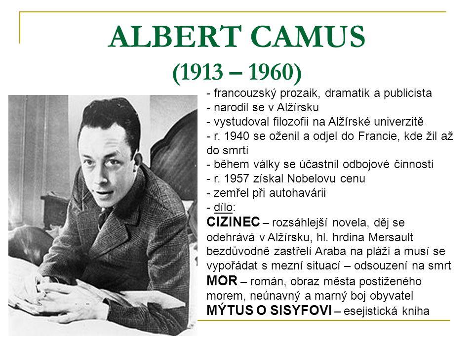 ALBERT CAMUS (1913 – 1960) francouzský prozaik, dramatik a publicista. narodil se v Alžírsku. vystudoval filozofii na Alžírské univerzitě.