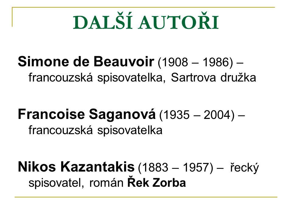 DALŠÍ AUTOŘI Simone de Beauvoir (1908 – 1986) – francouzská spisovatelka, Sartrova družka.