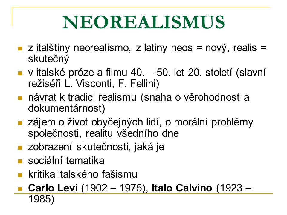 NEOREALISMUS z italštiny neorealismo, z latiny neos = nový, realis = skutečný.