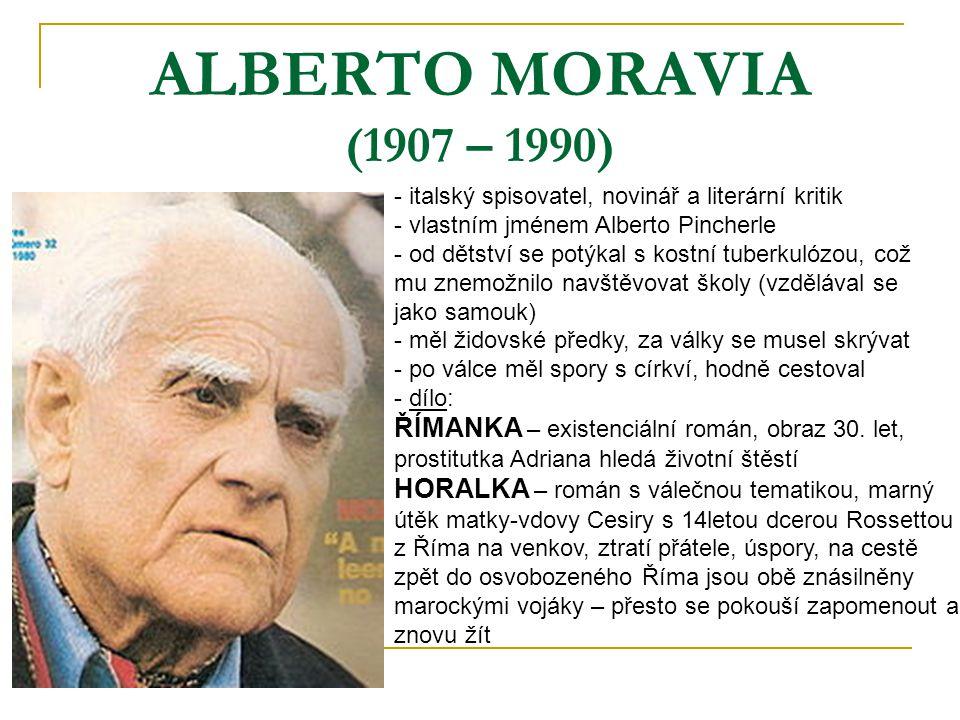 ALBERTO MORAVIA (1907 – 1990) italský spisovatel, novinář a literární kritik. vlastním jménem Alberto Pincherle.
