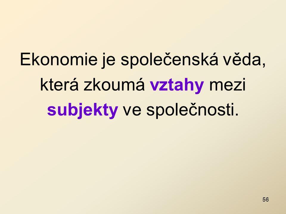 Ekonomie je společenská věda, která zkoumá vztahy mezi