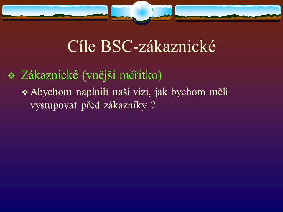 Cíle BSC-zákaznické Zákaznické (vnější měřítko)