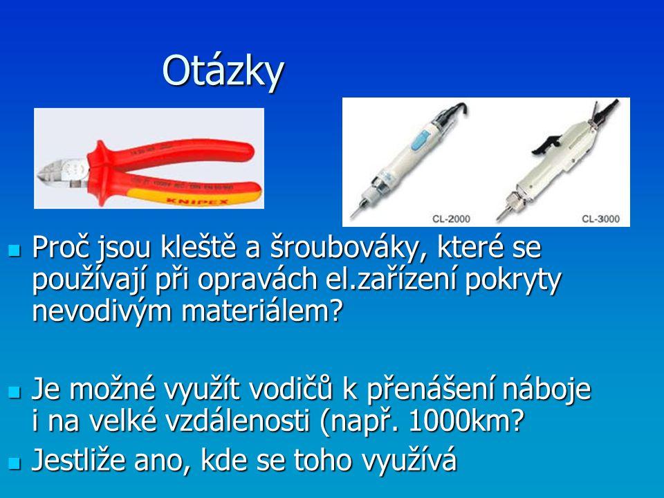 Otázky Proč jsou kleště a šroubováky, které se používají při opravách el.zařízení pokryty nevodivým materiálem