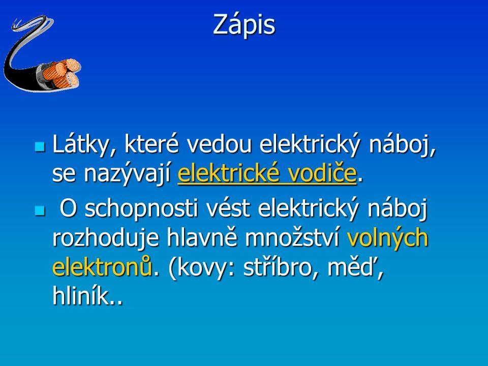 Zápis Látky, které vedou elektrický náboj, se nazývají elektrické vodiče.