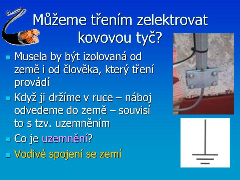 Můžeme třením zelektrovat kovovou tyč