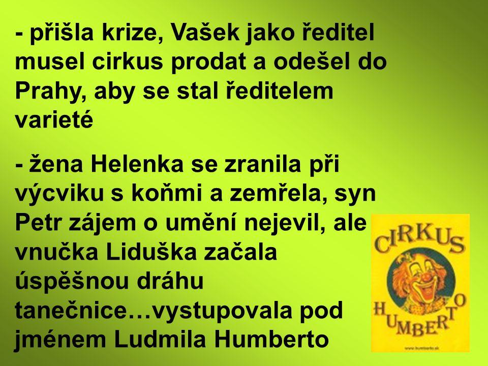 - přišla krize, Vašek jako ředitel musel cirkus prodat a odešel do Prahy, aby se stal ředitelem varieté