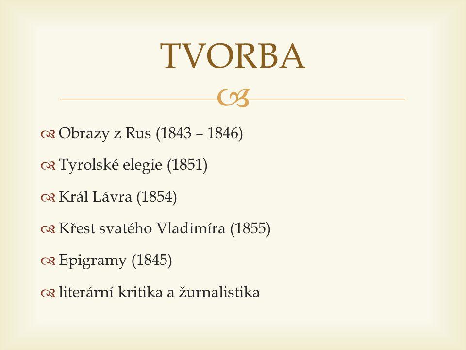 TVORBA Obrazy z Rus (1843 – 1846) Tyrolské elegie (1851)