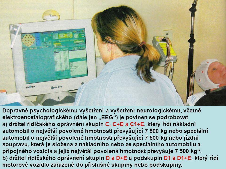 """Dopravně psychologickému vyšetření a vyšetření neurologickému, včetně elektroencefalografického (dále jen """"EEG ) je povinen se podrobovat"""