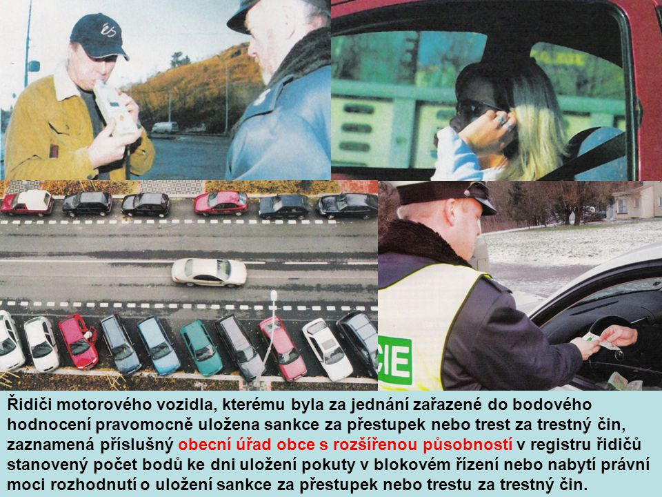 Řidiči motorového vozidla, kterému byla za jednání zařazené do bodového hodnocení pravomocně uložena sankce za přestupek nebo trest za trestný čin, zaznamená příslušný obecní úřad obce s rozšířenou působností v registru řidičů stanovený počet bodů ke dni uložení pokuty v blokovém řízení nebo nabytí právní moci rozhodnutí o uložení sankce za přestupek nebo trestu za trestný čin.