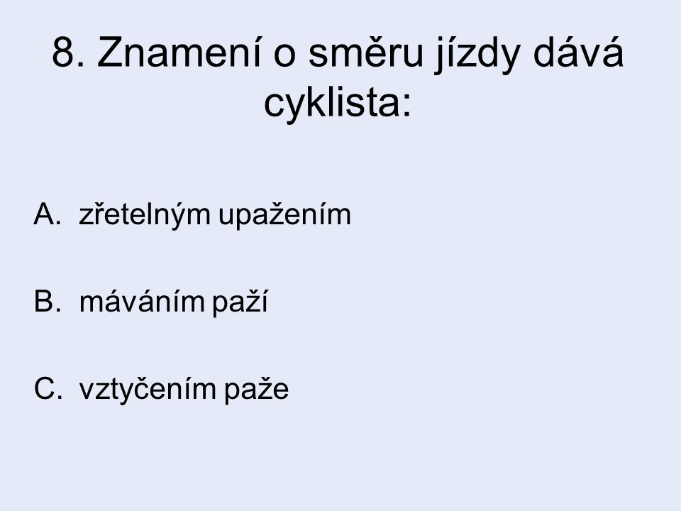 8. Znamení o směru jízdy dává cyklista: