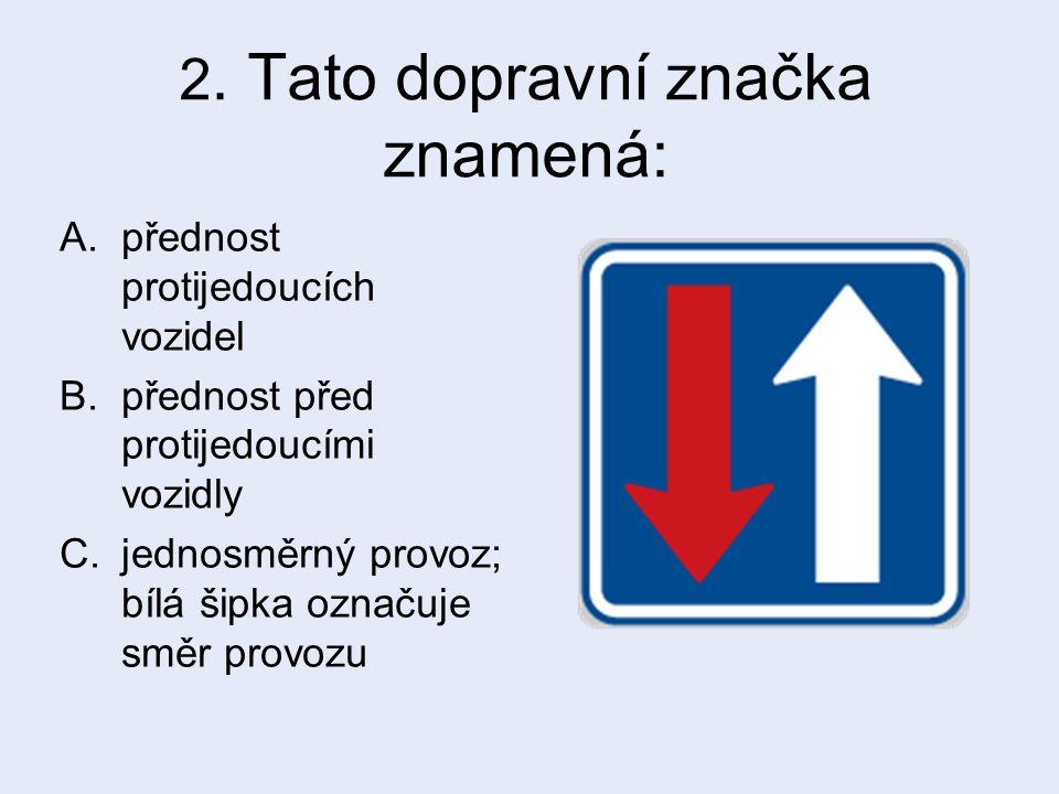 2. Tato dopravní značka znamená: