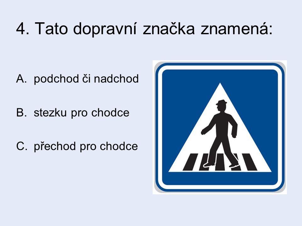 4. Tato dopravní značka znamená: