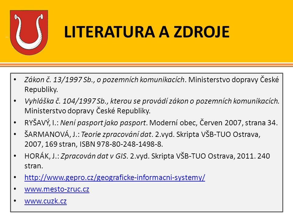 LITERATURA A ZDROJE Zákon č. 13/1997 Sb., o pozemních komunikacích. Ministerstvo dopravy České Republiky.