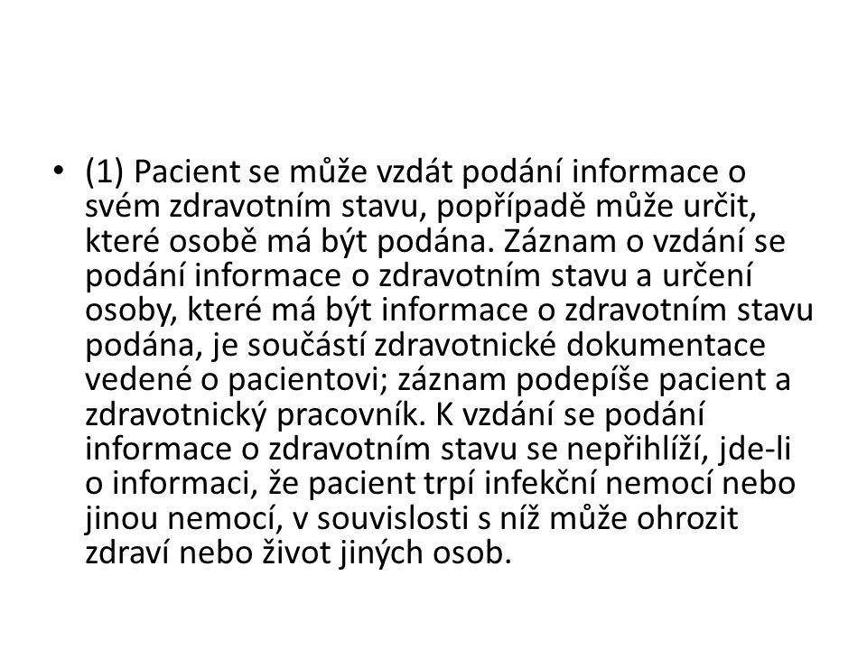 (1) Pacient se může vzdát podání informace o svém zdravotním stavu, popřípadě může určit, které osobě má být podána.