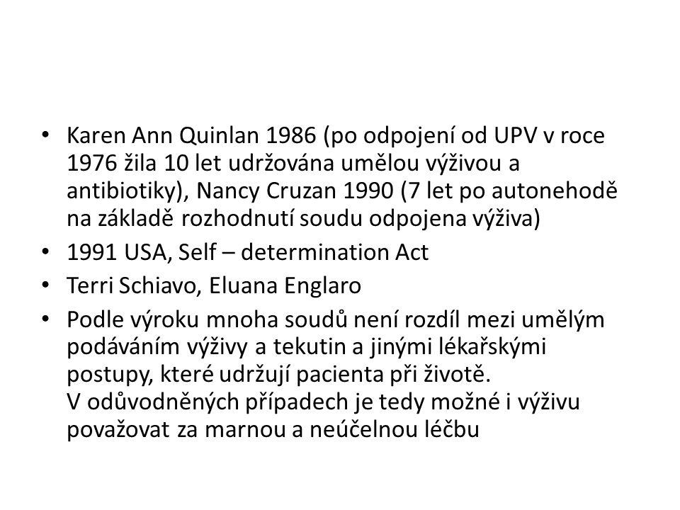 Karen Ann Quinlan 1986 (po odpojení od UPV v roce 1976 žila 10 let udržována umělou výživou a antibiotiky), Nancy Cruzan 1990 (7 let po autonehodě na základě rozhodnutí soudu odpojena výživa)
