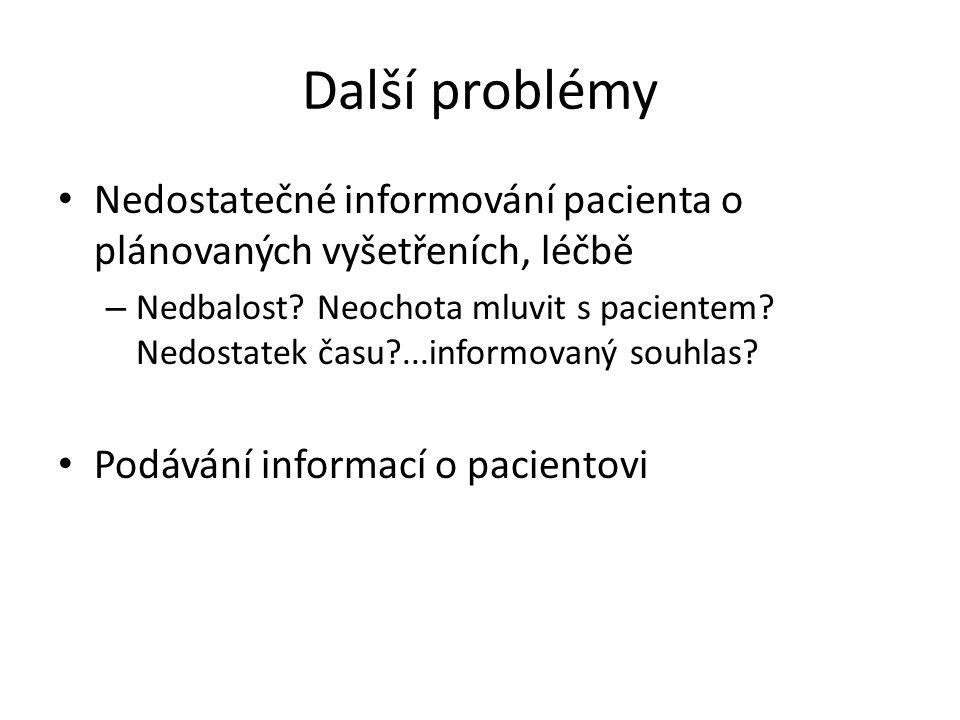 Další problémy Nedostatečné informování pacienta o plánovaných vyšetřeních, léčbě.