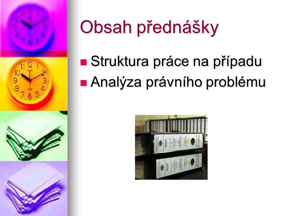 Obsah přednášky Struktura práce na případu Analýza právního problému