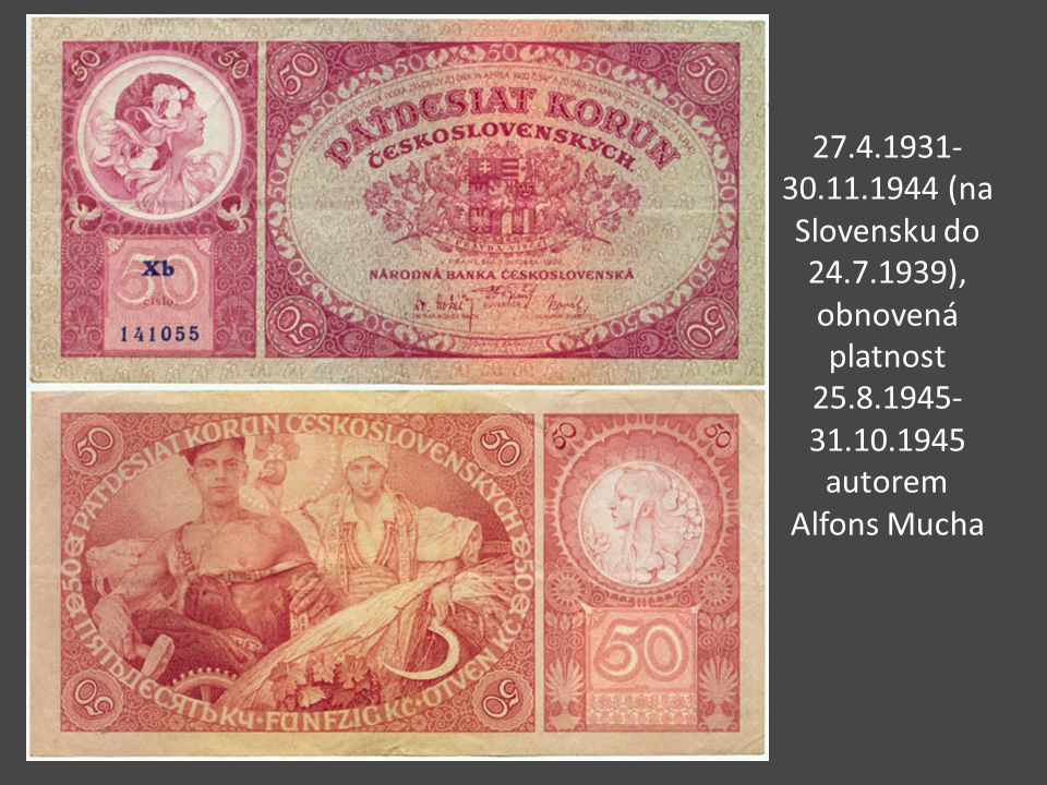 27.4.1931-30.11.1944 (na Slovensku do 24.7.1939), obnovená platnost 25.8.1945-31.10.1945 autorem Alfons Mucha