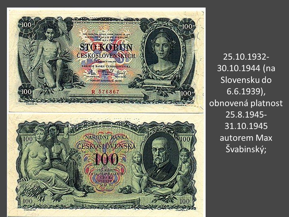 25.10.1932-30.10.1944 (na Slovensku do 6.6.1939), obnovená platnost 25.8.1945-31.10.1945 autorem Max Švabinský;