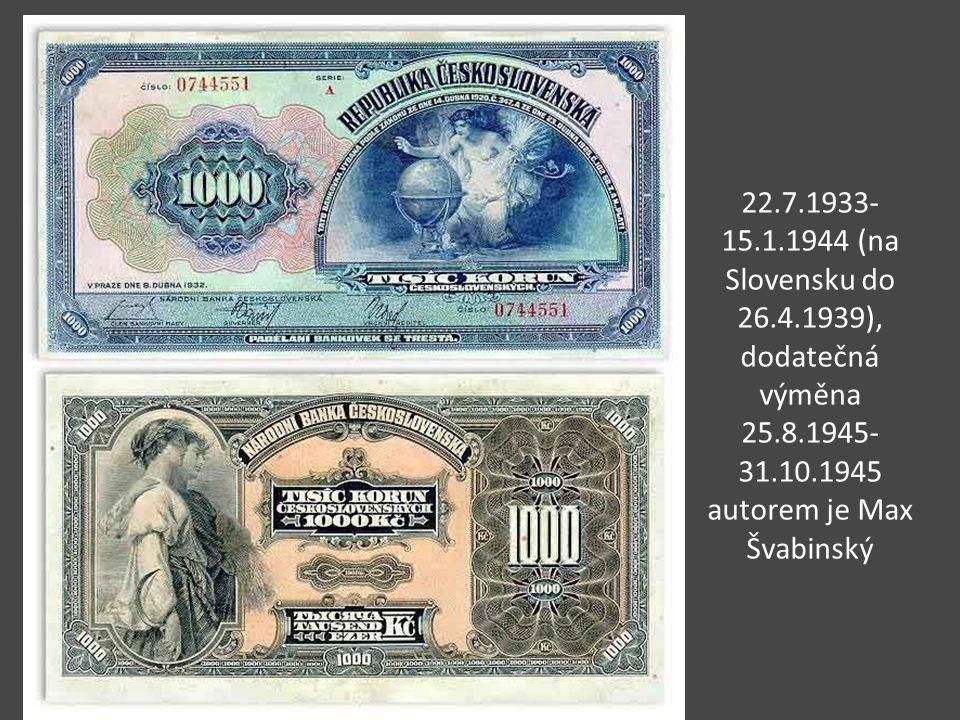22.7.1933-15.1.1944 (na Slovensku do 26.4.1939), dodatečná výměna 25.8.1945-31.10.1945 autorem je Max Švabinský