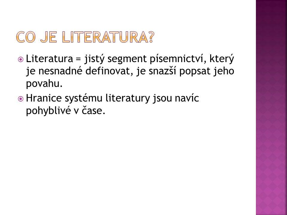 Co je literatura Literatura = jistý segment písemnictví, který je nesnadné definovat, je snazší popsat jeho povahu.