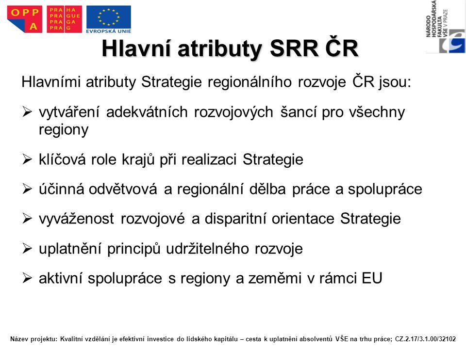 Hlavní atributy SRR ČR Hlavními atributy Strategie regionálního rozvoje ČR jsou: vytváření adekvátních rozvojových šancí pro všechny regiony.