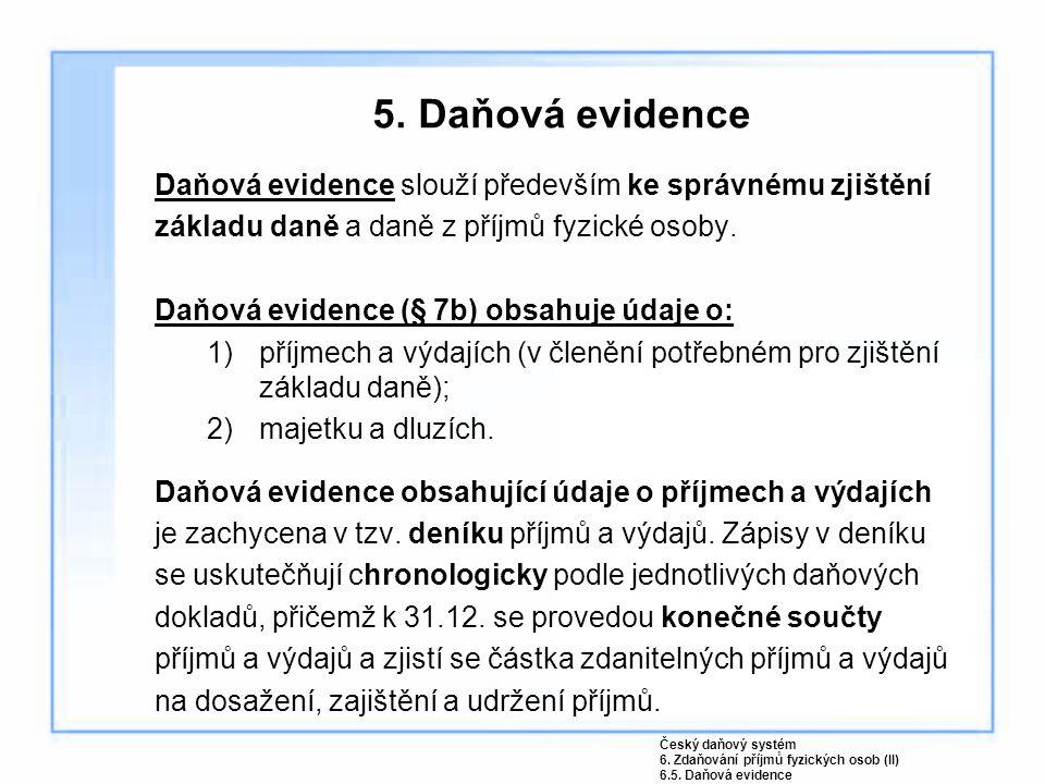 5. Daňová evidence Daňová evidence slouží především ke správnému zjištění. základu daně a daně z příjmů fyzické osoby.