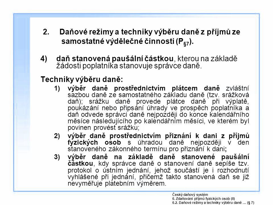 2. Daňové režimy a techniky výběru daně z příjmů ze samostatné výdělečné činnosti (P§7).