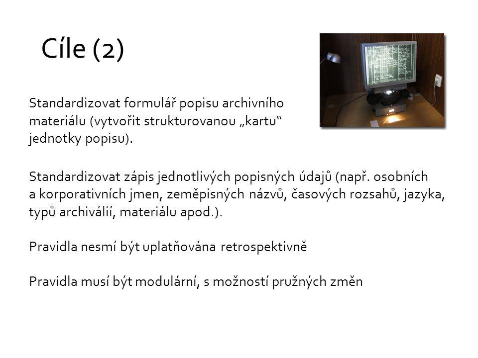 Cíle (2) Standardizovat formulář popisu archivního