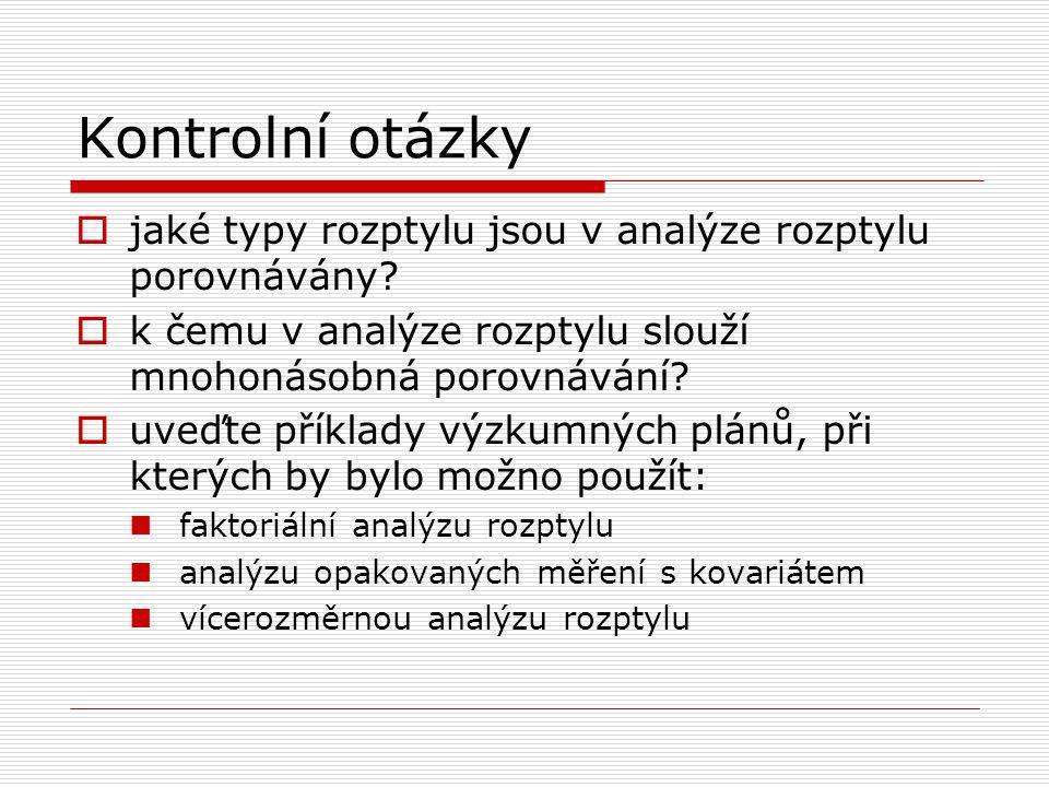 Kontrolní otázky jaké typy rozptylu jsou v analýze rozptylu porovnávány k čemu v analýze rozptylu slouží mnohonásobná porovnávání