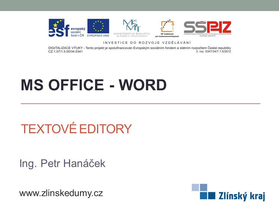 MS OFFICE - WORD TEXTOVÉ EDITORY Ing. Petr Hanáček www.zlinskedumy.cz