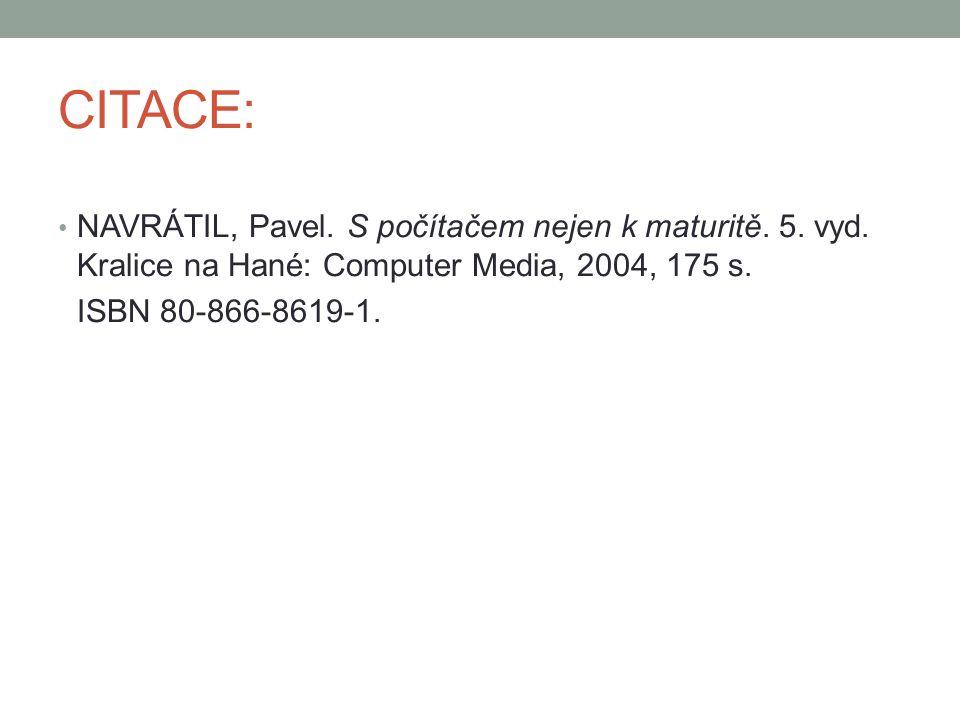 CITACE: NAVRÁTIL, Pavel. S počítačem nejen k maturitě. 5. vyd. Kralice na Hané: Computer Media, 2004, 175 s.