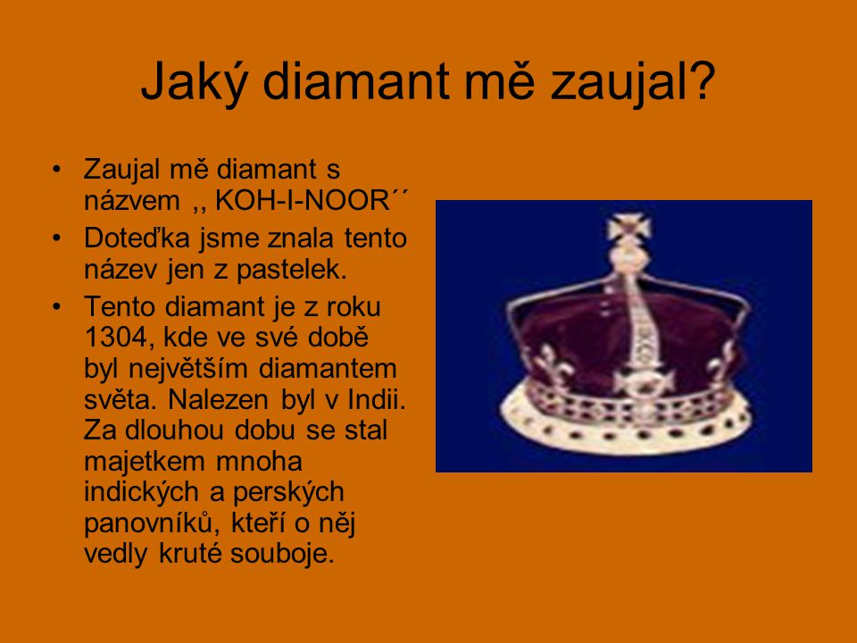 Jaký diamant mě zaujal Zaujal mě diamant s názvem ,, KOH-I-NOOR´´