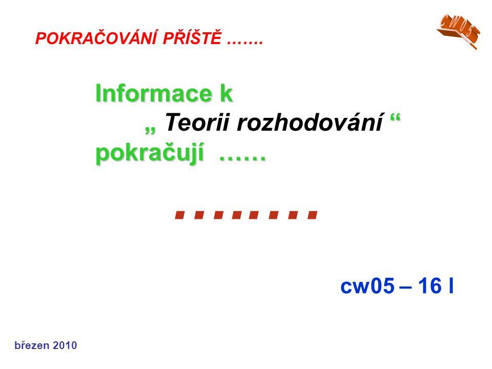 """…..… Informace k """" Teorii rozhodování pokračují …… cw05 – 16 l CW05"""