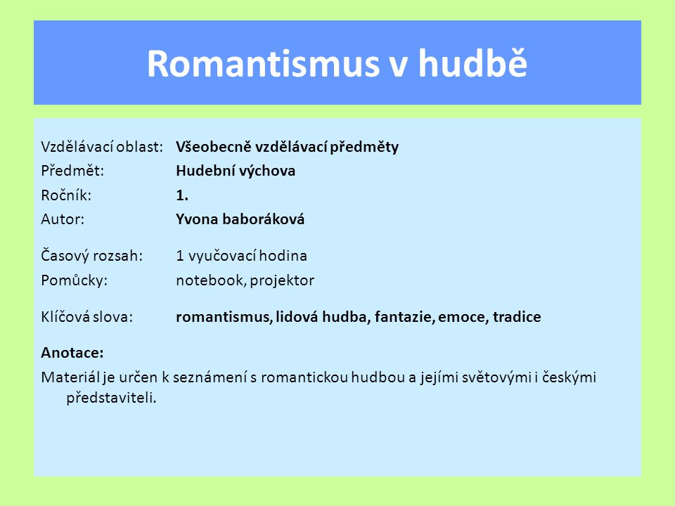 Romantismus v hudbě Vzdělávací oblast: Všeobecně vzdělávací předměty