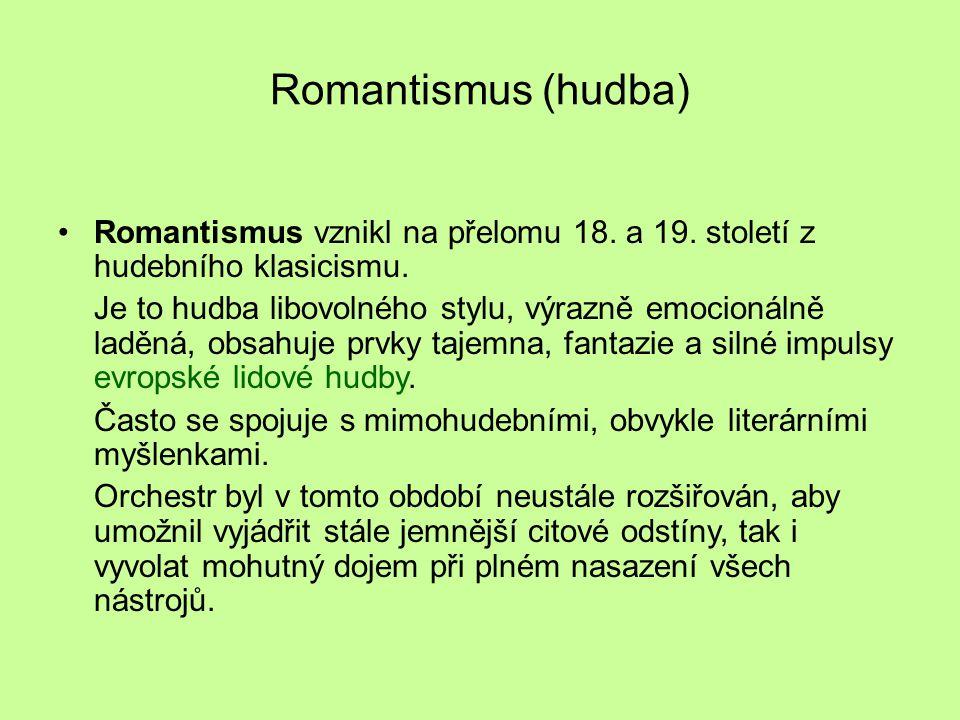 Romantismus (hudba) Romantismus vznikl na přelomu 18. a 19. století z hudebního klasicismu.