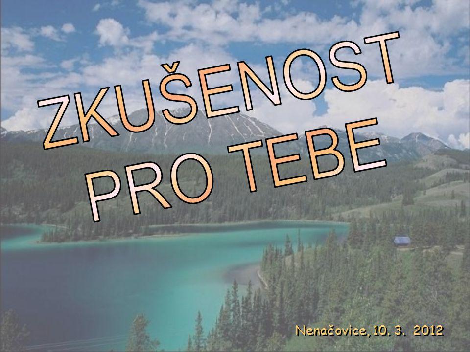 ZKUŠENOST PRO TEBE Nenačovice, 10. 3. 2012