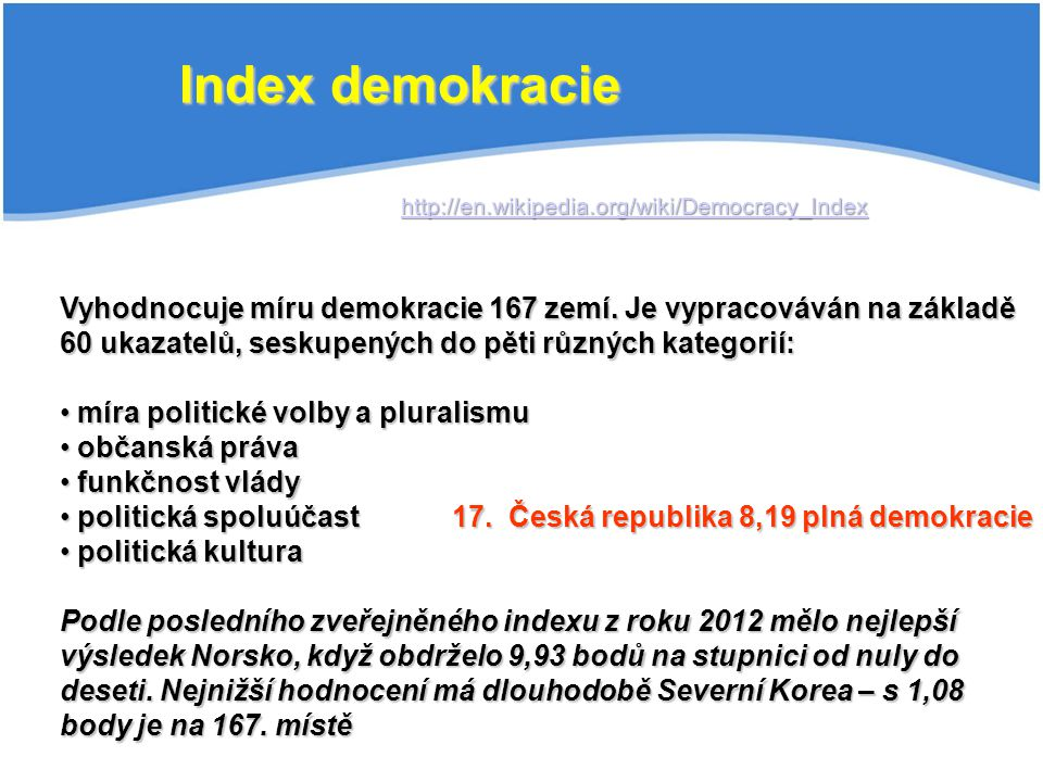 Index demokracie http://en.wikipedia.org/wiki/Democracy_Index.