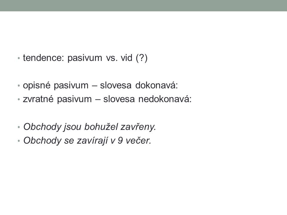 tendence: pasivum vs. vid ( )