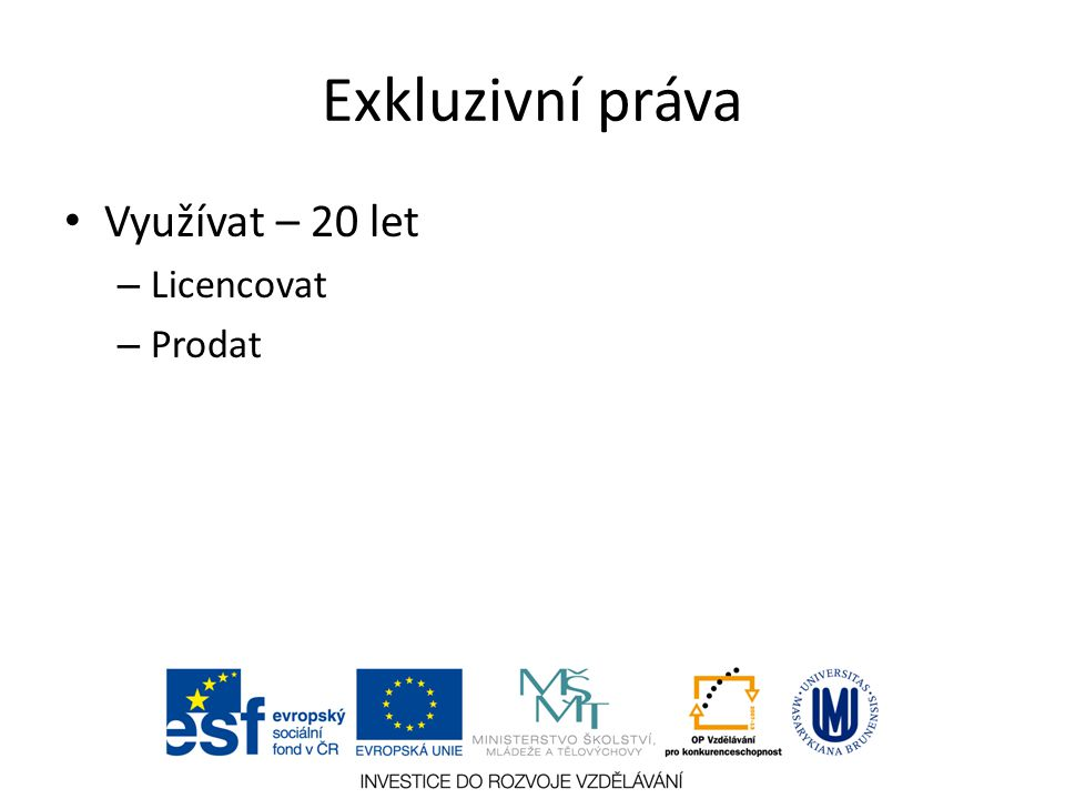 Exkluzivní práva Využívat – 20 let Licencovat Prodat