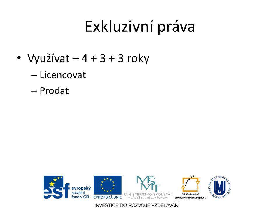 Exkluzivní práva Využívat – 4 + 3 + 3 roky Licencovat Prodat