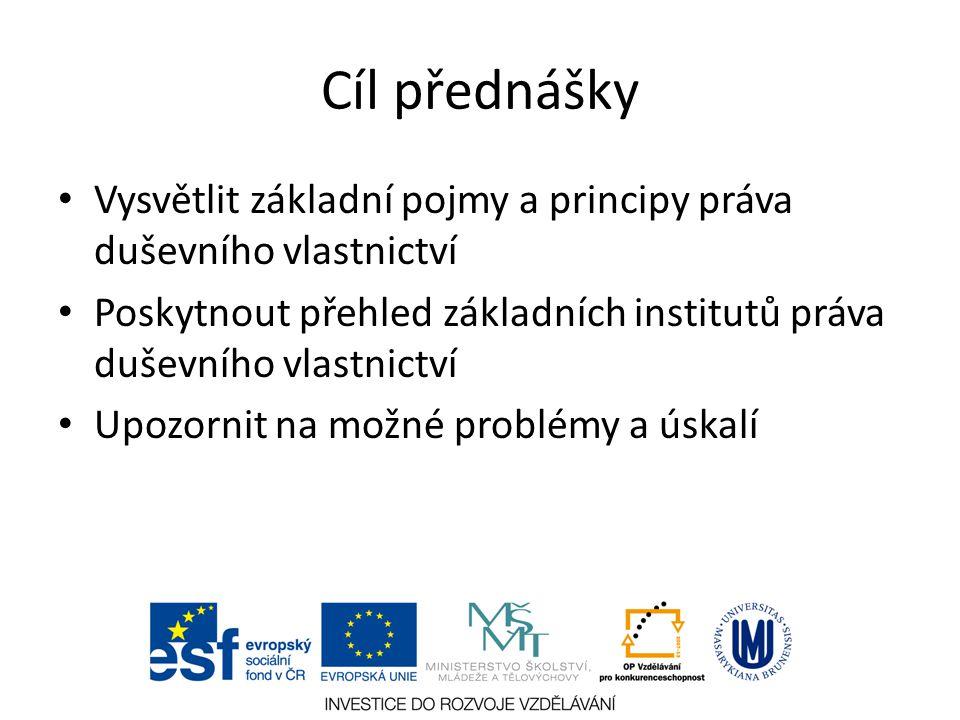 Cíl přednášky Vysvětlit základní pojmy a principy práva duševního vlastnictví. Poskytnout přehled základních institutů práva duševního vlastnictví.